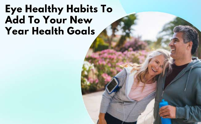 Eye healthy habits to add to your new year health goals